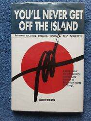 Youand039ll Never Get Off The Island - Prisoner Of War Changi Singapore Keith Wilson