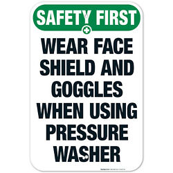 Wear Face Shield And Goggles When Using Pressure Washer Osha Safety First