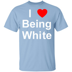 T-shirt I Love Being White Caucasian Pride Not Racism V2