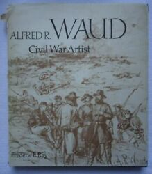 Alfred R. Waud By Frederic R. Ray 1974 Hardcover Civil War Artist