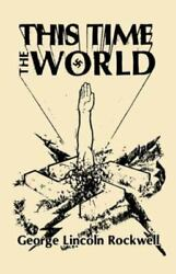 This Time The World By George Lincoln Rockwell Hardcover Free Shipping