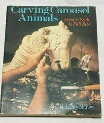 Carving Carousel Animals From 1/8 Scale To Full Size By H. Leroy Marlow, 1989 Sc