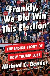 Frankly We Did Win This Election The Inside Story Of How Trump Lost Fast Ship
