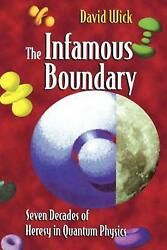 The Infamous Boundary Seven Decades Of Heresy In Quantum Physics By David Wick