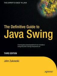 The Definitive Guide To Java Swing Create Java-based Graphical User Interfaces