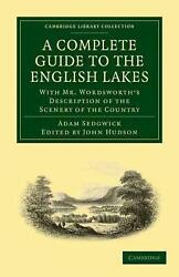 A Complete Guide To The English Lakes, Comprising Minute Directions For The Tour