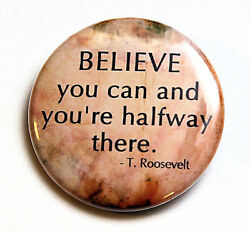Believe You Can - Theodore Roosevelt - Button Pinback Badge 1.5 Quote