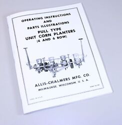 Allis Chalmers Corn Planter Pull Type 4 And 6 Row Operators Owners Parts Manual