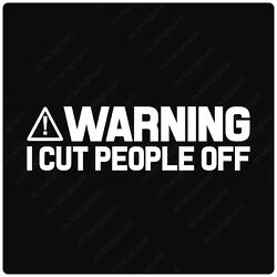 Warning I Cut People Off Vinyl Decals Stickers Funny Truck Car Label Jdm Sign