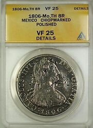 1806-mo Th Mexico 8r Reales Silver Coin Anacs Vf-25 Details Polished Chopmarked