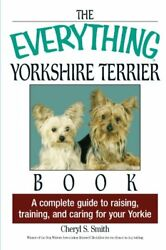 EVERYTHING YORKSHIRE TERRIER BOOK: A COMPLETE GUIDE TO RAISING By Cheryl S NEW