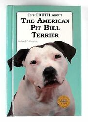 TRUTH ABOUT AMERICAN PIT BULL TERRIER By Richard F. Stratton - Hardcover **NEW**