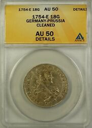 1754-e 18g Groscher Germany-prussia Silver Coin Anacs Au 50 Details Cleaned