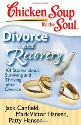 CHICKEN SOUP FOR SOUL: DIVORCE AND RECOVERY: 101 STORIES ABOUT By Mark Victor VG