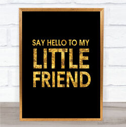 Black And Gold Say Hello To My Little Friend Scarface Quote Wall Art Print