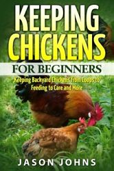 KEEPING CHICKENS FOR BEGINNERS: KEEPING BACKYARD CHICKENS FROM By Jason NEW