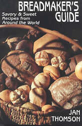 Breadmakerand039s Guide With 410 Recipes From Around The World By Jan Thomson...