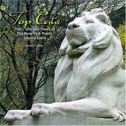 TOP CATS: LIFE AND TIMES OF NEW YORK PUBLIC LIBRARY LIONS By Susan G. Mint