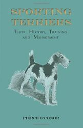 SPORTING TERRIERS - THEIR HISTORY TRAINING AND MANAGEMENT By Pierce O'conor NEW