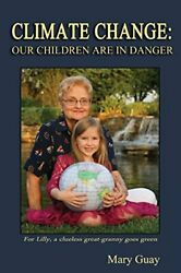 CLIMATE CHANGE: OUR CHILDREN ARE IN DANGER By Mary Guay *Excellent Condition*