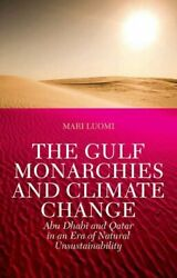 GULF MONARCHIES AND CLIMATE CHANGE: ABU DHABI AND QATAR IN AN ERA By Mari Mint