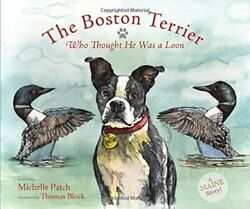 BOSTON TERRIER WHO THOUGHT HE WAS A LOON By Michelle Patch *Excellent Condition*