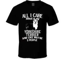 All I Care About Is My Yorkshire Terrier Funny Dog Lover Cool T Shirt