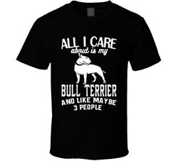 All I Care About Is My Bull Terrier Funny Dog Lover Cool T Shirt