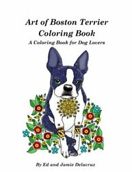 ART OF BOSTON TERRIER COLORING BOOK: A COLORING BOOK FOR DOG By Jamie NEW