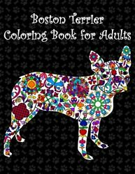 BOSTON TERRIER COLORING BOOK FOR ADULTS: ADULT COLORING BOOK WITH By NEW