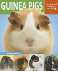Guinea Pigs: Keeping and Caring for Your Pet  Beck Angela