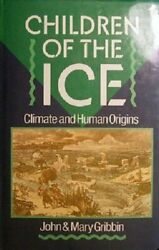 CHILDREN OF ICE: CLIMATE AND HUMAN ORIGINS By Mary Gribbin - Hardcover **Mint**