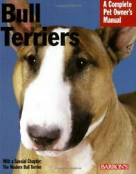 BULL TERRIERS (COMPLETE PET OWNER'S MANUAL) By Carolyn Alexander **BRAND NEW**
