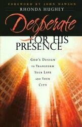 DESPERATE FOR HIS PRESENCE: GOD'S DESIGN TO TRANSFORM YOUR LIFE By Rhonda NEW