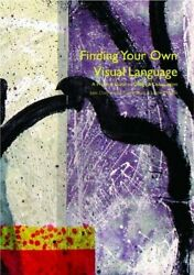 FINDING YOUR OWN VISUAL LANGUAGE: A PRACTICAL GUIDE TO DESIGN AND By Jane