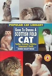 GUIDE TO OWNING A SCOTTISH FOLD CAT: FEEDING GROOMING By Dennis Kelsey-wood VG