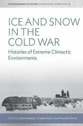ICE AND SNOW IN COLD WAR: HISTORIES OF EXTREME CLIMATIC By Christian Kehrt *VG+*