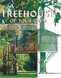 A TREEHOUSE OF YOUR OWN: A STEP-BY-STEP GUIDE TO BUILDING By John Harris **NEW**