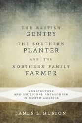 The British Gentry, The Southern Planter, And The Northern Family Farmer A...