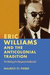 Eric Williams And The Anticolonial Tradition The Making Of A Diasporan Int...