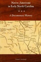 Native Americans In Early North Carolina A Documentary History