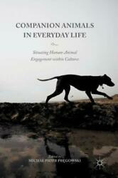 Companion Animals In Everyday Life Situating Human-animal Engagement Withi...