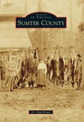 Images of America: Sumter County by Alan Brown (2015 Paperback)