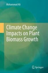 Climate Change Impacts on Plant Biomass Growth by Mohammad Ali (2012, Hardcover)