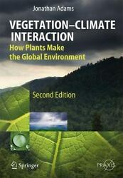 Springer Praxis Bks.: Vegetation-Climate Interaction : How Plants Make the...