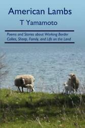 American Lambs: Poems And Stories About Working Border Collies Sheep Fami...