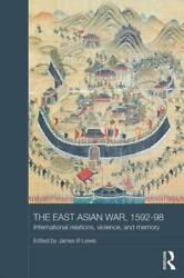 The East Asian War, 1592-1598 International Relations, Violence And Memory