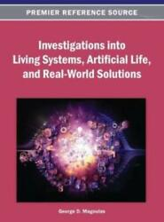 Investigations Into Living Systems Artificial Life And Real-world Solutio...