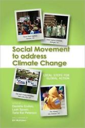 Social Movement to Address Climate Change : Local Steps for Global Action by...