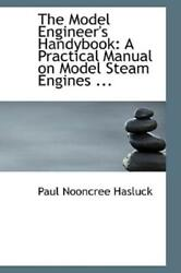 The Model Engineer's Handybook A Practical Manual On Model Steam Engines